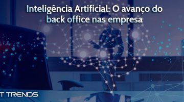 Inteligência Artificial: o avanço do back office nas empresas