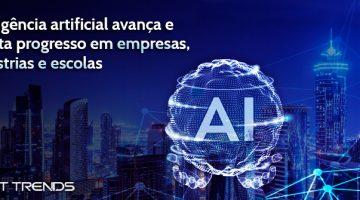 ): Inteligência artificial avança e facilita progresso em empresas, indústrias e escolas